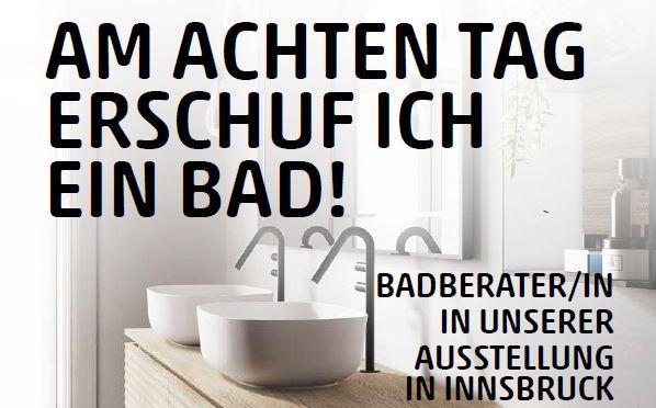 Bild eines exklusiven Badezimmers mit dem Text Am achten Tag erschuf ich ein Bad. sowie dem Text Badberater:in in unserer Ausstellung in Innsbruck